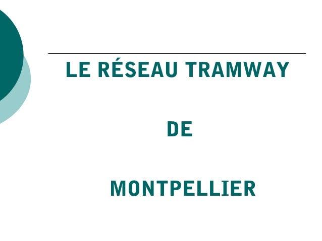 LE RÉSEAU TRAMWAY       DE   MONTPELLIER