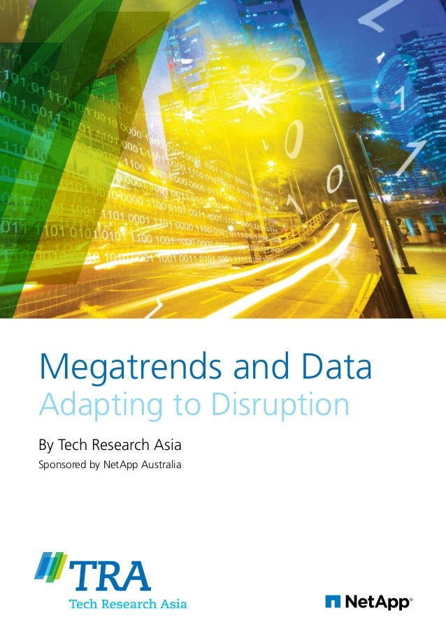 Megatrends and Data Adapting to Disruption By Tech Research Asia Sponsored by NetApp Australia