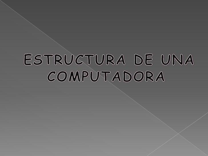 """HABLAR DE """"ESTRUCTURA"""", SIGNIFICA HABLAR DE ORGANIZACIÓN, DISTRIBUCIÓN Y COMBINACION DE LOS ELEMENTOS QUE LLEGAN A FORMAR ..."""