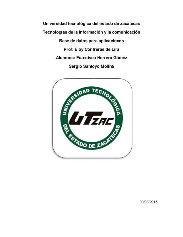 Universidad tecnológica del estado de zacatecas Tecnologías de la información y la comunicación Base de datos para aplicac...