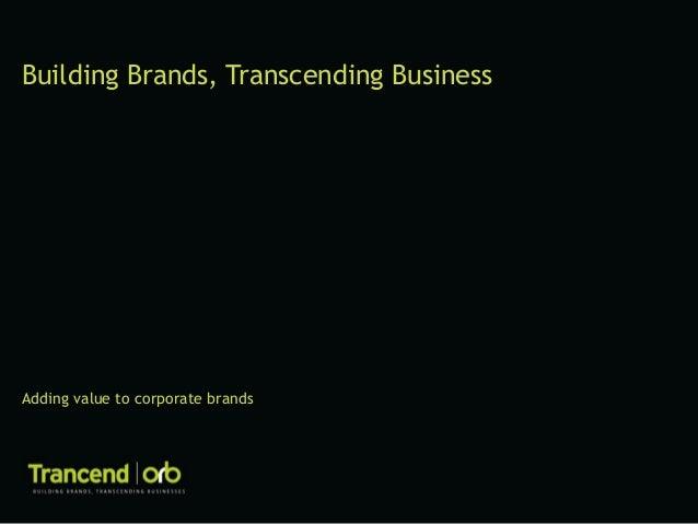 Building Brands, Transcending Business  Adding value to corporate brands