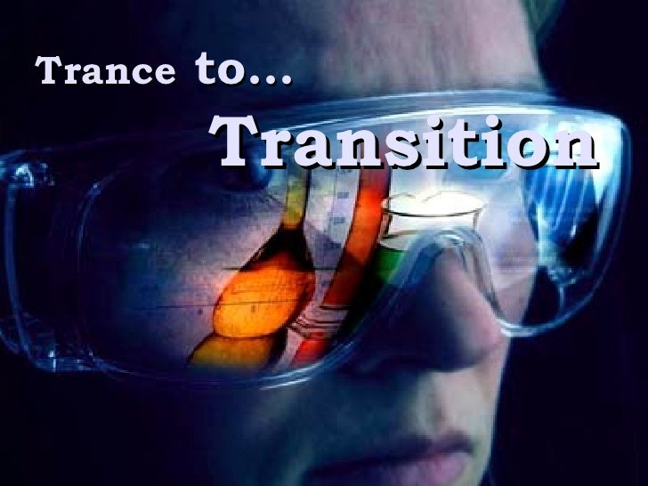 Trance  to…   Transition