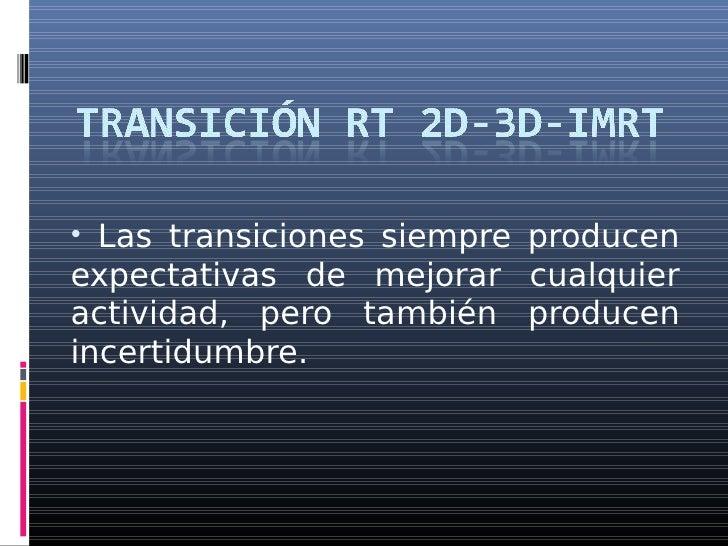 • Las transiciones siempre producen expectativas de mejorar cualquier actividad, pero también producen incertidumbre.