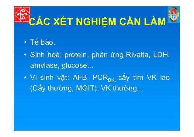 CÁC XÉT NGHI M C N LÀM • T bào. • Sinh hoá: protein, ph n ng Rivalta, LDH, amylase, glucose...amylase, glucose... • Vi sin...