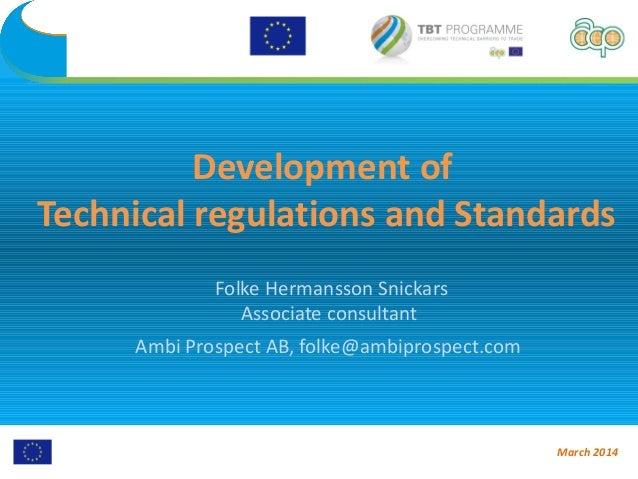 Development of Technical regulations and Standards Folke Hermansson Snickars Associate consultant Ambi Prospect AB, folke@...