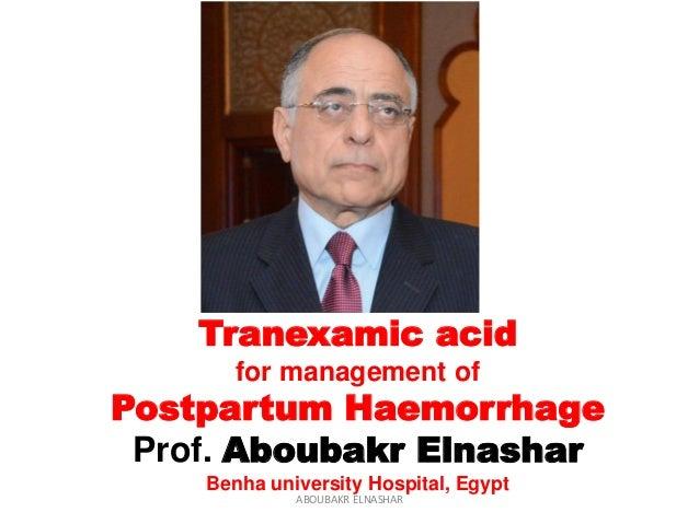 Tranexamic acid for management of Postpartum Haemorrhage Prof. Aboubakr Elnashar Benha university Hospital, Egypt ABOUBAKR...
