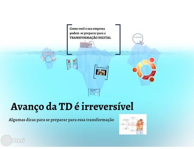 """Como você e sua empresa  podem se preparar para a TRANSFORMAÇÃO DIGITAL . ..LM """"N J     Avanço da TD é irreversível  Algum..."""