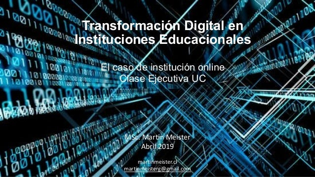 Martinmeister.cl - MSc Transformación Digital en Instituciones Educacionales El caso de institución online Clase Ejecutiva...