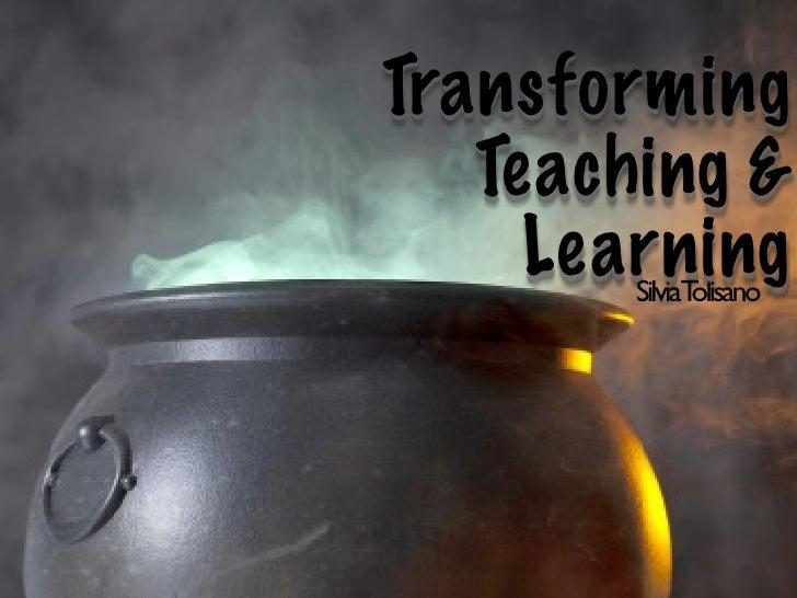 Transforming   Teaching &     Learning        SilviaTolisano