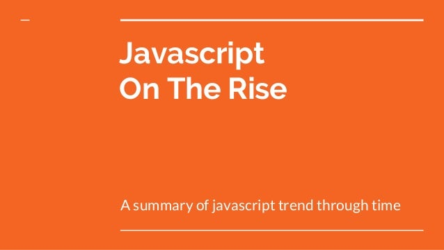Javascript On The Rise A summary of javascript trend through time