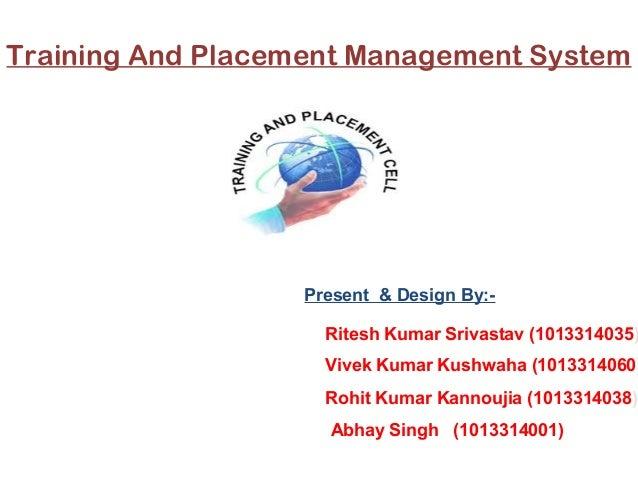 Training And Placement Management System Present & Design By:- Ritesh Kumar Srivastav (1013314035) Vivek Kumar Kushwaha (1...