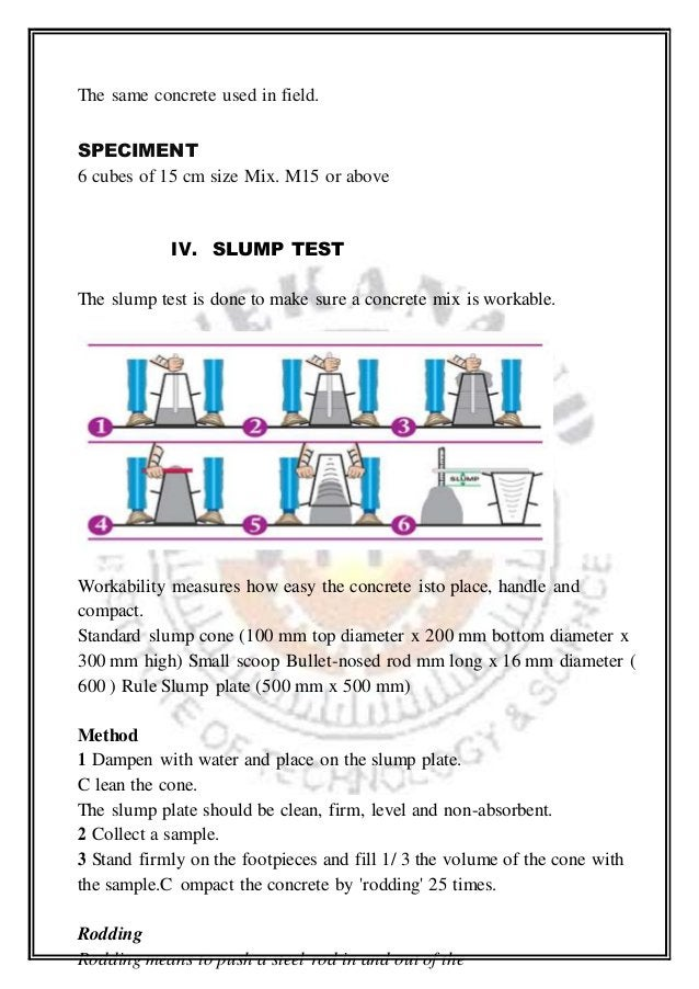 The same concrete used in field. SPECIMENT 6 cubes of 15 cm size Mix. M15 or above IV. SLUMP TEST The slump test is done t...
