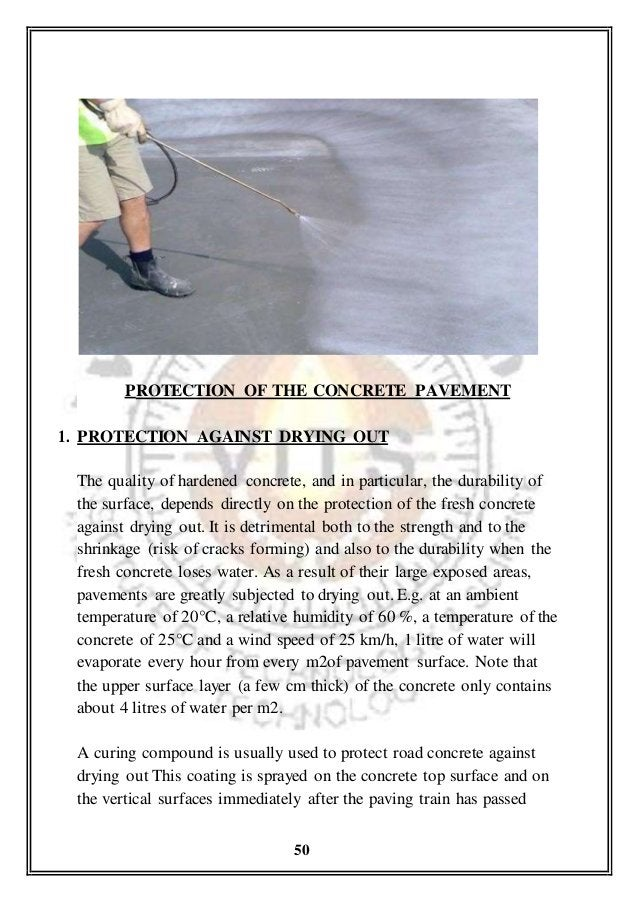 PROTECTION OF THE CONCRETE PAVEMENT 1. PROTECTION AGAINST DRYING OUT The quality of hardened concrete, and in particular, ...
