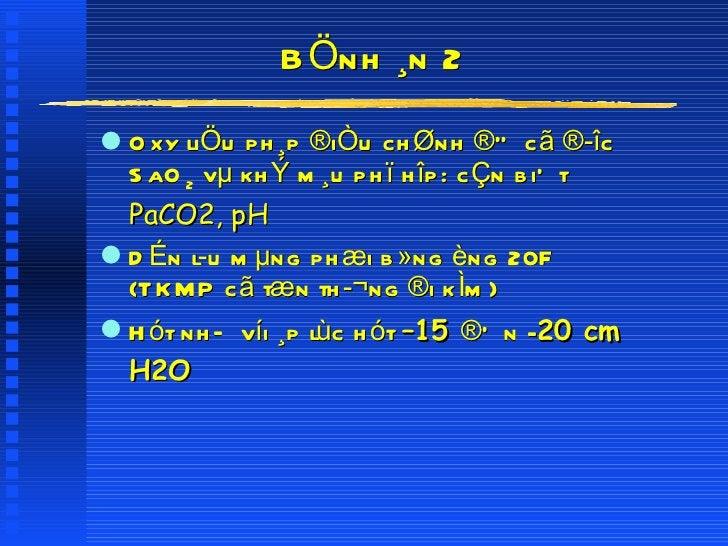 BÖnh ¸n 2 <ul><li>Oxy liÖu ph¸p ®iÒu chØnh ®Ó cã ®îc SaO 2  vµ khÝ m¸u phï hîp: cÇn biÕt  PaCO2, pH </li></ul><ul><li>DÉn...