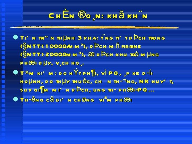 ChÈn ®o¸n: khã kh¨n <ul><li>TiÕn triÓn thµnh 3 pha: t¨ng tiÕt dÞch trong (§NTT<10000/mm 3 ), dÞch mñ fibrine (§NTT>20000mm...
