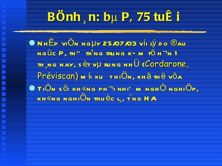 BÖnh ¸n: bµ P, 75 tuæi <ul><li>NhËp viÖn ngµy 25/07/03 víi lý do ®au ngùc P, thÓ tr¹ng trung kÐm tõ h¬n 1 th¸ng nay, sèt v...