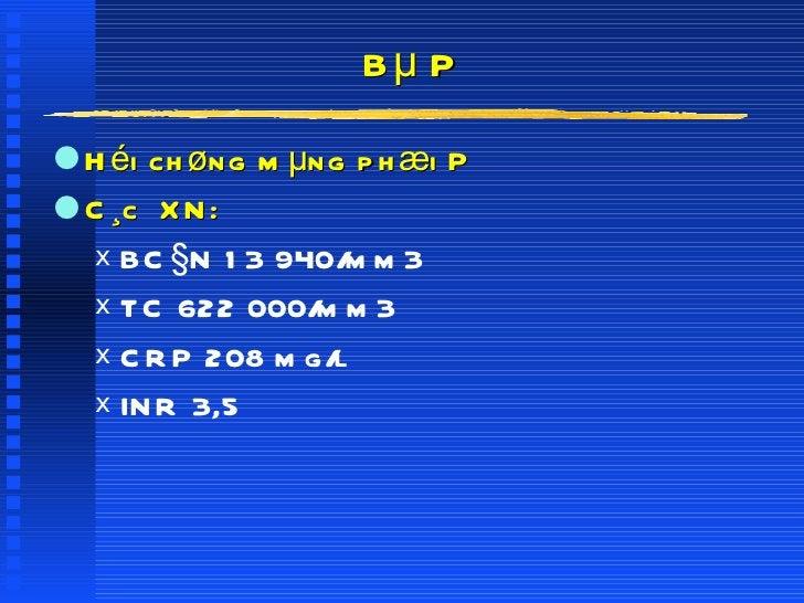 Bµ P <ul><li>Héi chøng mµng phæi P </li></ul><ul><li>C¸c  XN: </li></ul><ul><ul><li>BC§N 13 940/mm3 </li></ul></ul><ul><ul...