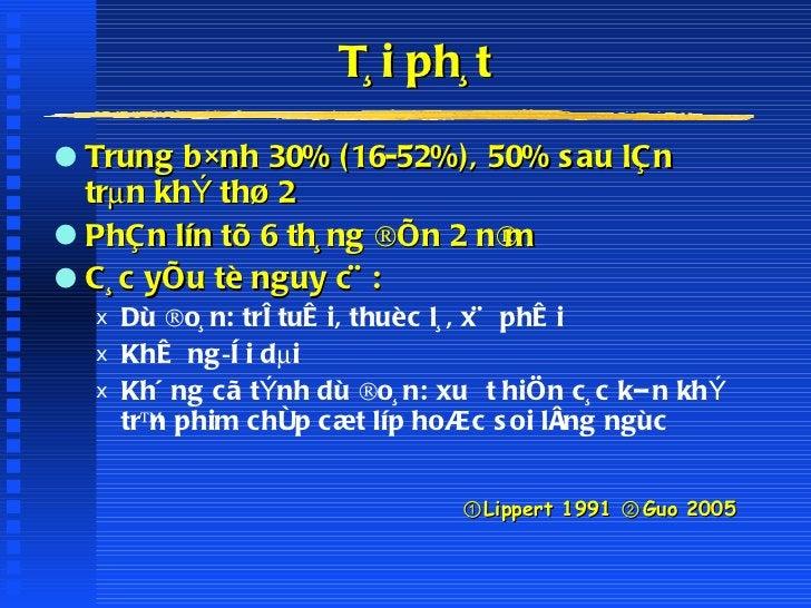 T¸i ph¸t <ul><li>Trung b×nh 30% (16-52%), 50% sau lÇn trµn khÝ thø 2 </li></ul><ul><li>PhÇn lín tõ 6 th¸ng ®Õn 2 n¨m </li>...