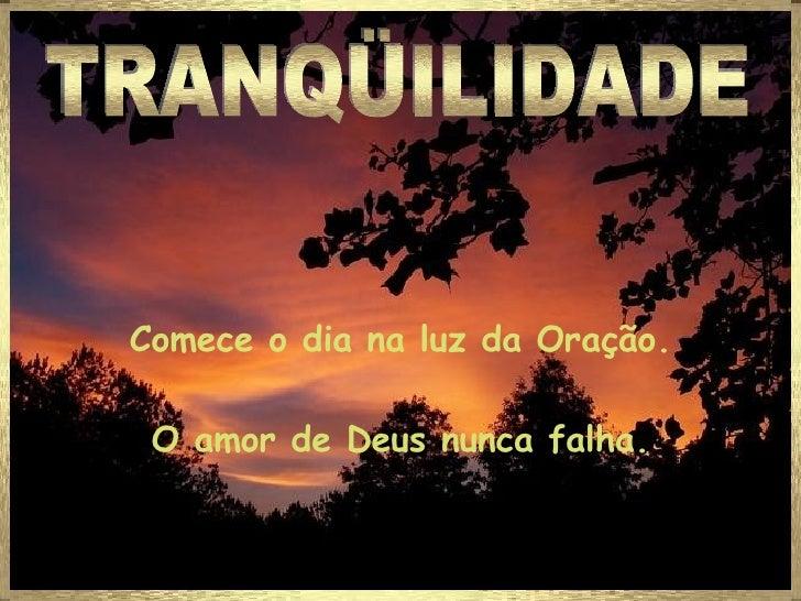 TRANQÜILIDADE Comece o dia na luz da Oração. O amor de Deus nunca falha.