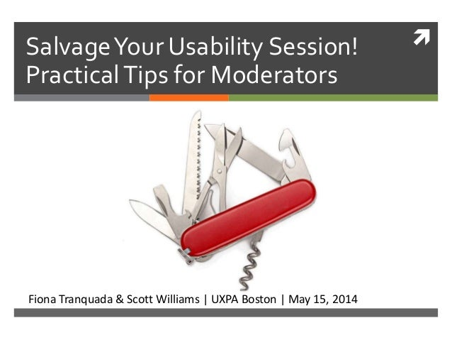 SalvageYour Usability Session! PracticalTips for Moderators Fiona Tranquada & Scott Williams | UXPA Boston | May 15, 2014