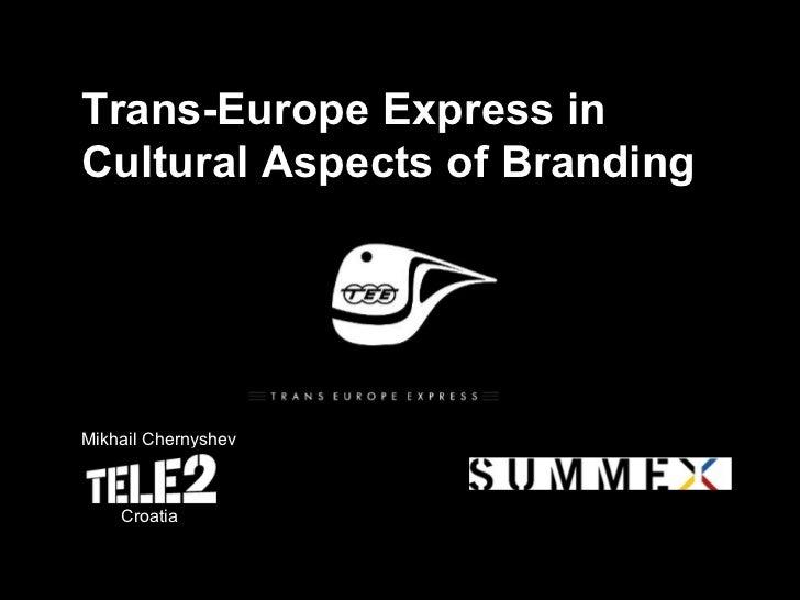 Trans-Europe Express inCultural Aspects of BrandingMikhail Chernyshev    Croatia