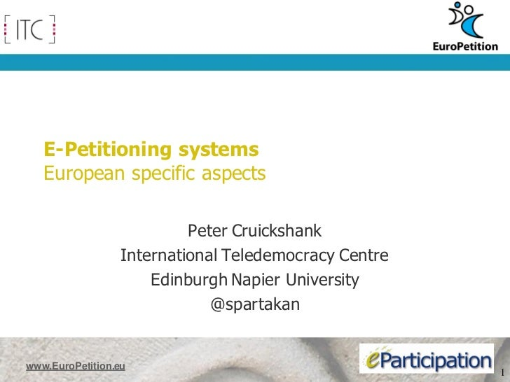 E-Petitioning systems   European specific aspects                           Peter Cruickshank                  Internation...