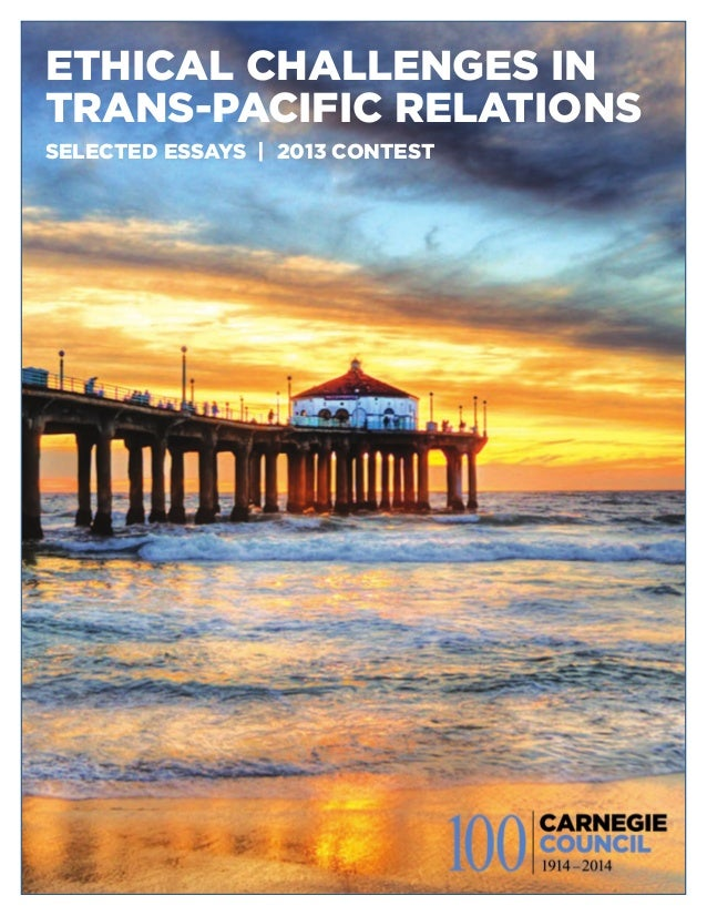 ETHICAL CHALLENGES IN TRANS-PACIFIC RELATIONS SELECTED ESSAYS | 2013 CONTEST