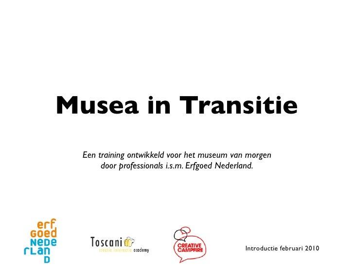 Musea in Transitie   Een training ontwikkeld voor het museum van morgen        door professionals i.s.m. Erfgoed Nederland...