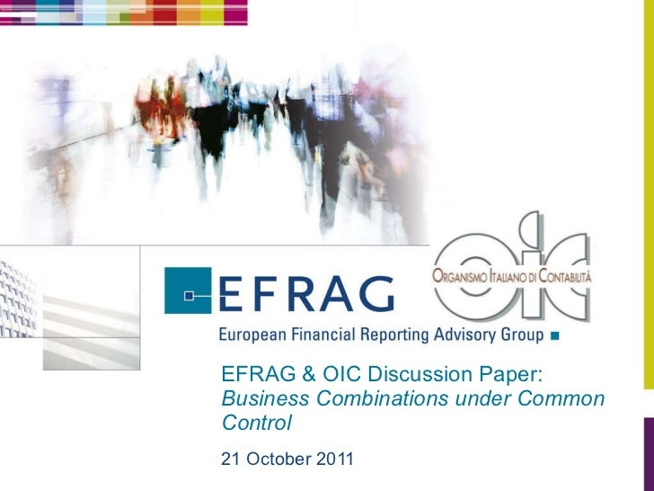 EFRAG & OIC Discussion Paper:  Business Combinations under Common Control  <ul><li>21 October 2011 </li></ul>