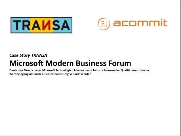 Case Story TRANSA  Microsoft Modern Business Forum  Durch den Einsatz neuer Microsoft Technologien können heute bei uns Pr...
