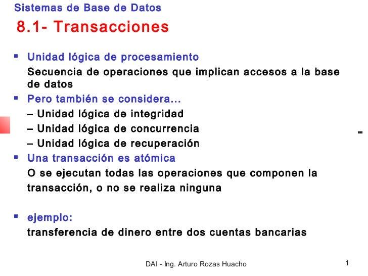 Sistemas de Base de Datos8.1- Transacciones   Unidad lógica de procesamiento    Secuencia de operaciones que implican acc...
