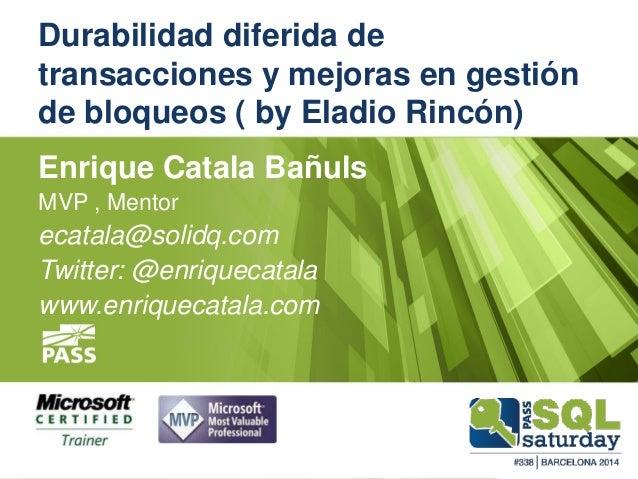 Durabilidad diferida de transacciones y mejoras en gestión de bloqueos ( by Eladio Rincón)  Enrique Catala Bañuls  MVP , M...