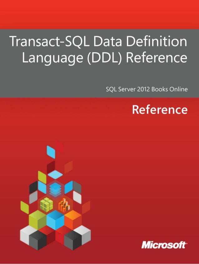 Transact-SQL Data DefinitionLanguage (DDL) ReferenceSQL Server 2012 Books OnlineSummary: Data Definition Language (DDL) is...