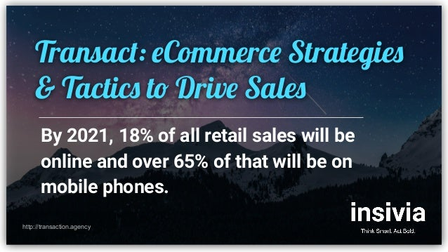 By 2021, 18% of all retail sales will be online and over 65% of that will be on mobile phones. http://transaction.agency T...