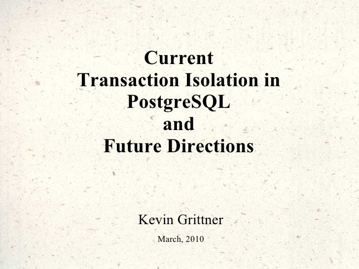 Current Transaction Isolation in PostgreSQL and Future Directions