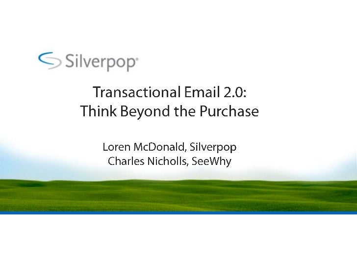 Transactional Email 2.0: Think Beyond the PurchaseLoren McDonald, SilverpopCharles Nicholls, SeeWhy<br />
