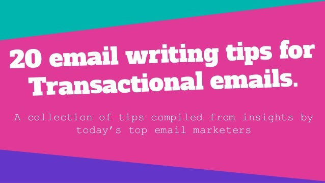 20 email writing tips for Transactional emails. A collection of tips compiled from insights by today's top email marketers