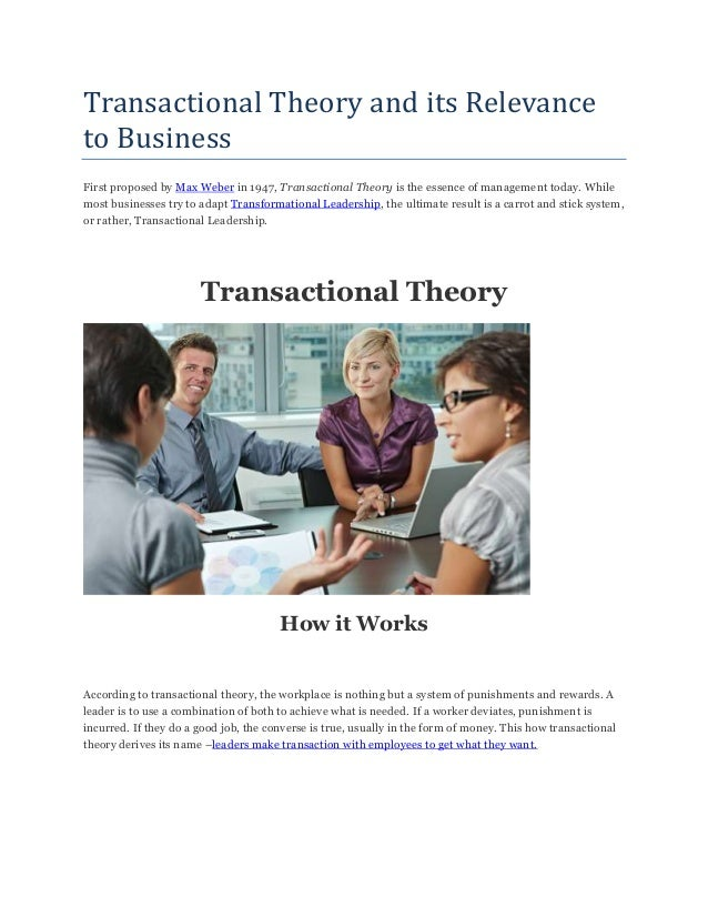 Transactional Theory and its Relevance to Business First proposed by Max Weber in 1947, Transactional Theory is the essenc...