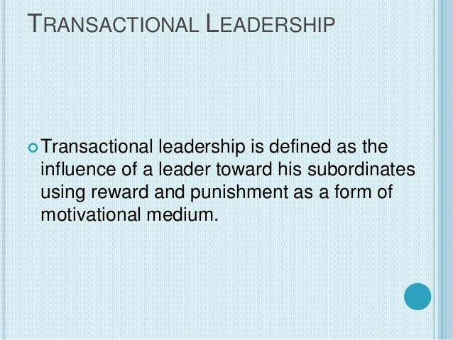 reward and punishment in transactional leadership Dispelling misconceptions and providing guidelines for leader  transactional leadership,  contingent reward and punishment behavior to leadership.