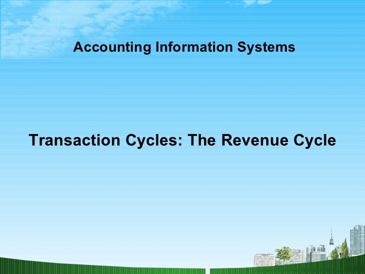 Accounting Information Systems <ul><li>Transaction Cycles: The Revenue Cycle </li></ul>