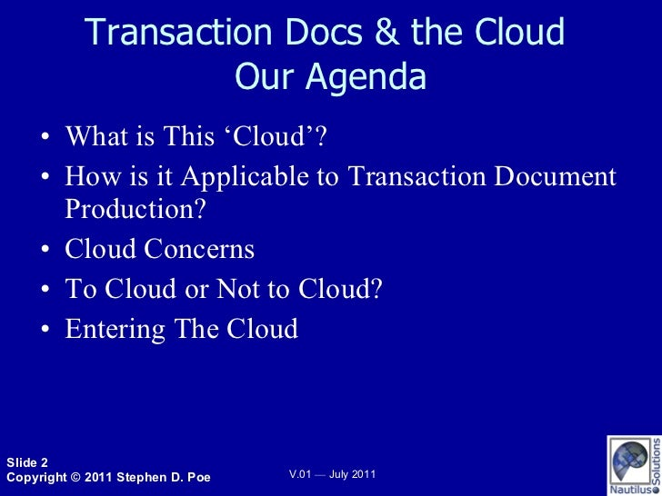 Transaction Docs & the Cloud  Our Agenda <ul><li>What is This 'Cloud'? </li></ul><ul><li>How is it Applicable to Transacti...