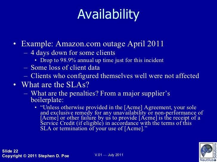 Availability <ul><li>Example: Amazon.com outage April 2011 </li></ul><ul><ul><li>4 days down for some clients </li></ul></...