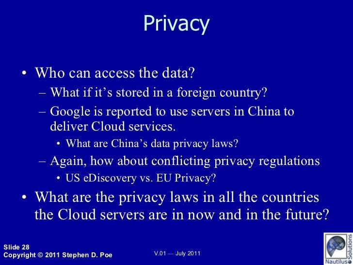 Privacy <ul><li>Who can access the data? </li></ul><ul><ul><li>What if it's stored in a foreign country? </li></ul></ul><u...