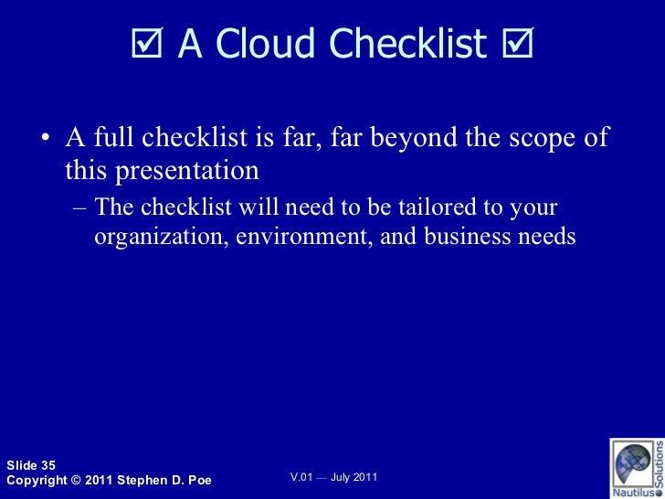   A Cloud Checklist   <ul><li>A full checklist is far, far beyond the scope of this presentation </li></ul><ul><ul><li>T...