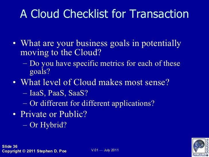 A Cloud Checklist for Transaction <ul><li>What are your business goals in potentially moving to the Cloud? </li></ul><ul><...