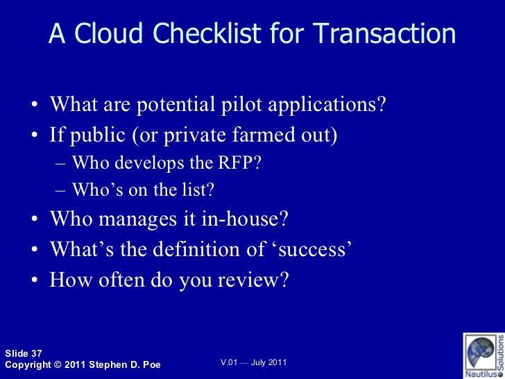 A Cloud Checklist for Transaction <ul><li>What are potential pilot applications? </li></ul><ul><li>If public (or private f...