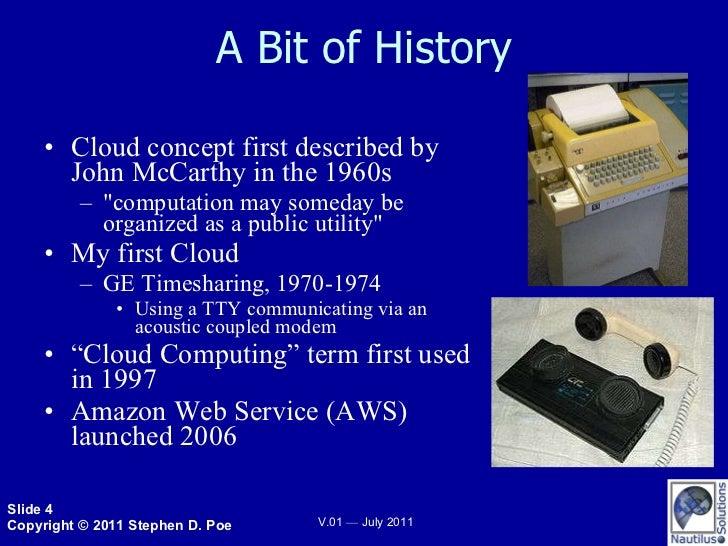 A Bit of History <ul><li>Cloud concept first described by John McCarthy in the 1960s </li></ul><ul><ul><li>&quot;computati...