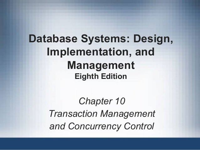 Database Systems: Design, Implementation, and Management Eighth Edition Chapter 10 Transaction Management and Concurrency ...