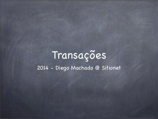 Transações 2014 - Diego Machado @ Sitionet
