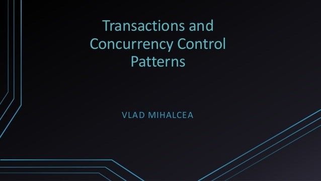 Transactions and Concurrency Control Patterns VLAD MIHALCEA